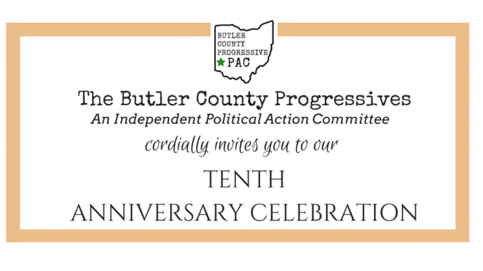 The Butler County Progressives Action Committee cordially Invites you to the 10th anniversary celebration.